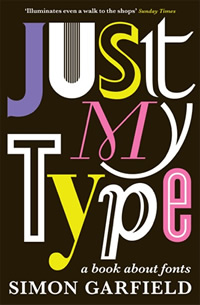 Book cover of Just My Type, a book about fonts by Simon Garfield.